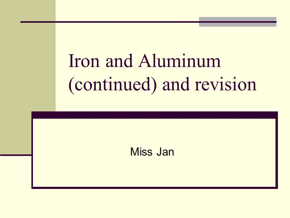 Iron and Aluminum (continued) and revision