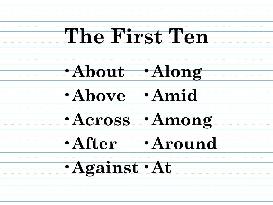 The First Ten About Above Across After Against Along Amid Among Around