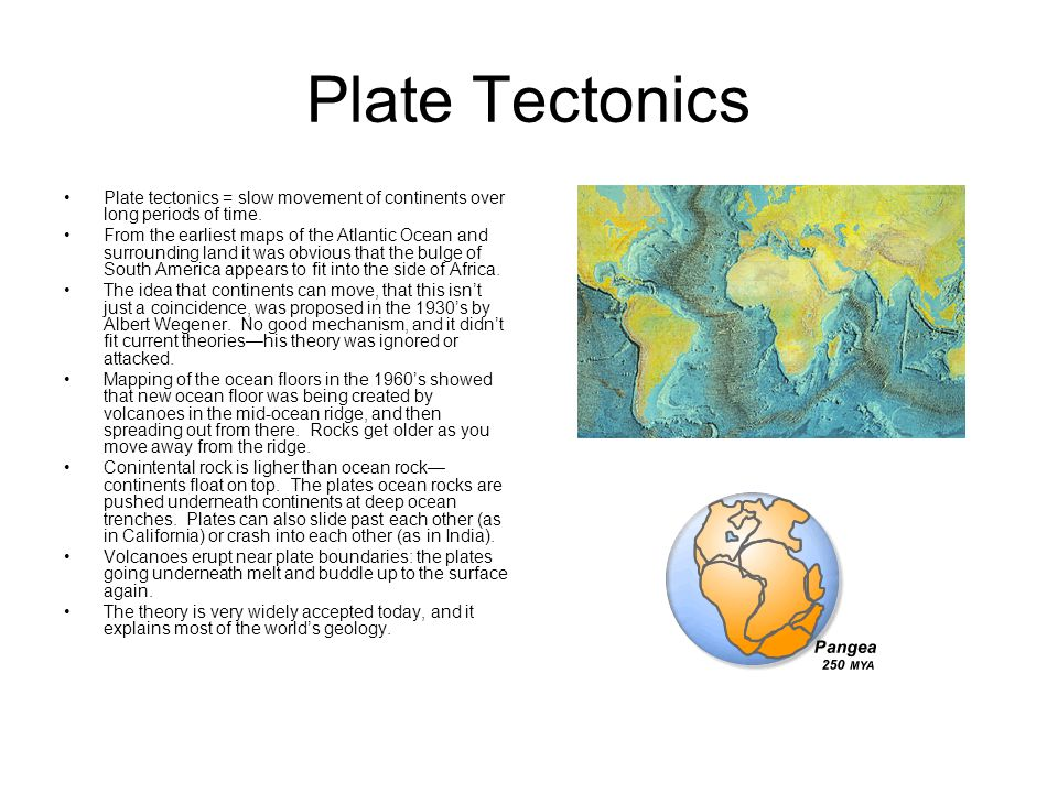Plate Tectonics Plate tectonics = slow movement of continents over long periods of time.