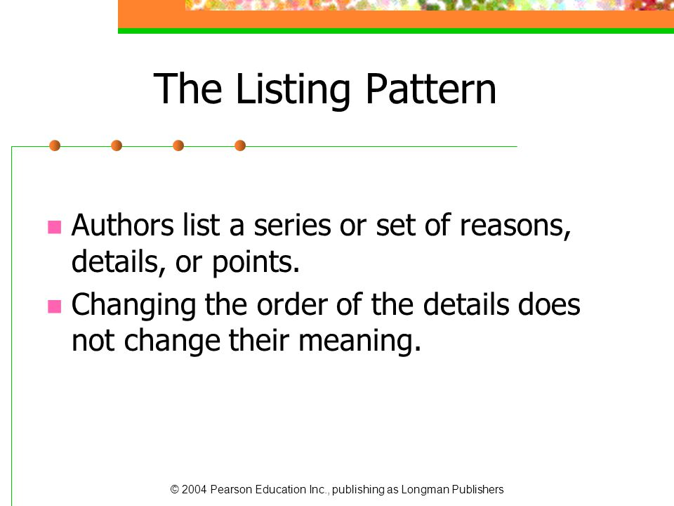 The Listing Pattern Authors list a series or set of reasons, details, or points.
