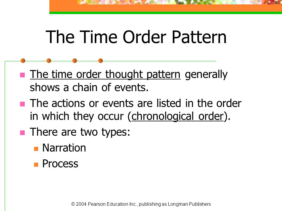 The Time Order Pattern The time order thought pattern generally shows a chain of events.