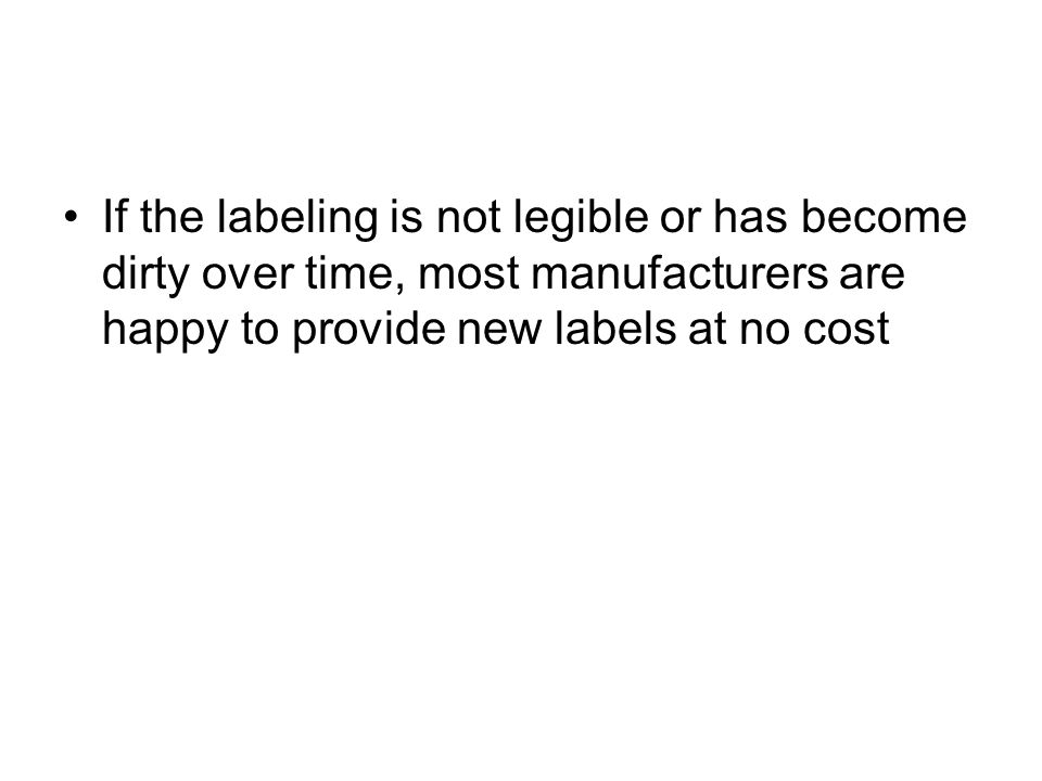 If the labeling is not legible or has become dirty over time, most manufacturers are happy to provide new labels at no cost