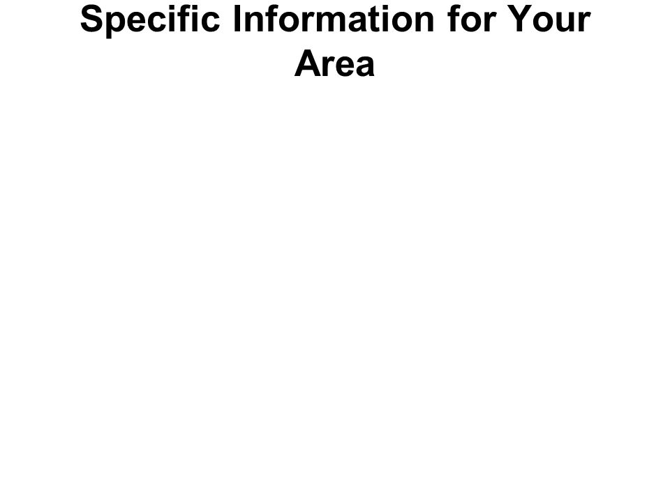 Specific Information for Your Area