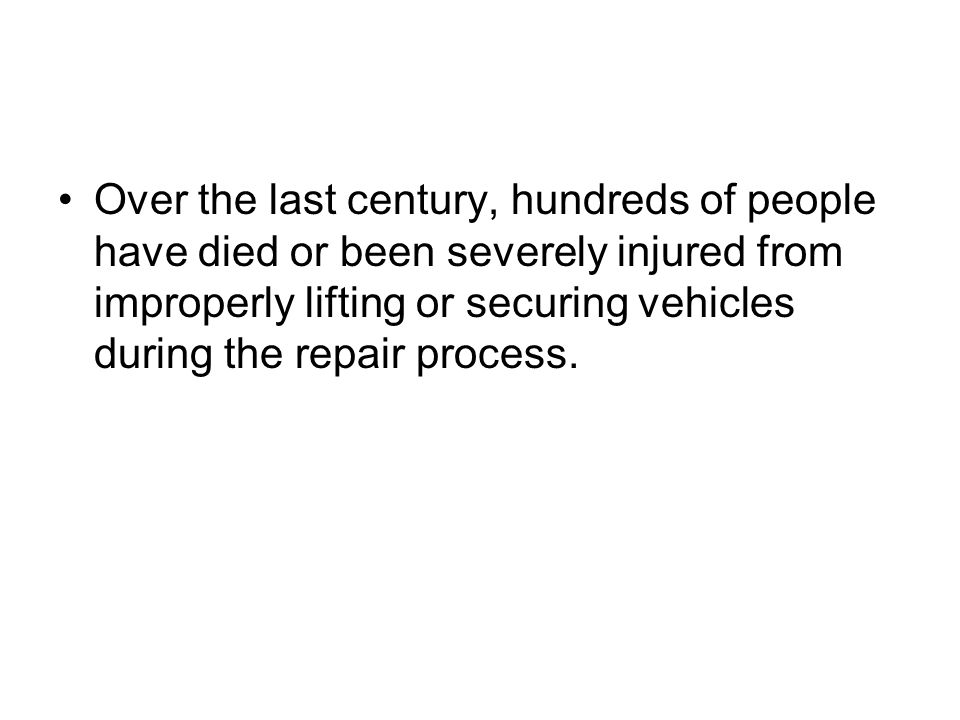 Over the last century, hundreds of people have died or been severely injured from improperly lifting or securing vehicles during the repair process.