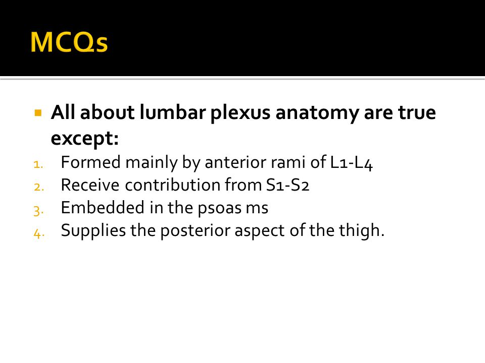 MCQs All about lumbar plexus anatomy are true except:
