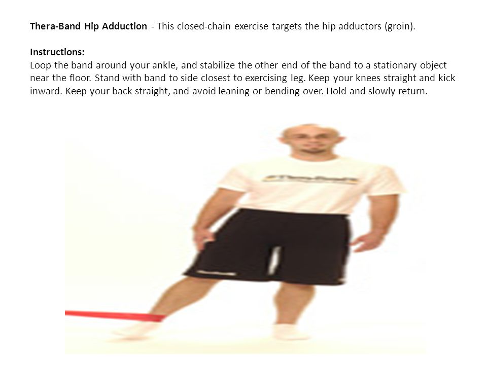 Thera-Band Hip Adduction - This closed-chain exercise targets the hip adductors (groin).