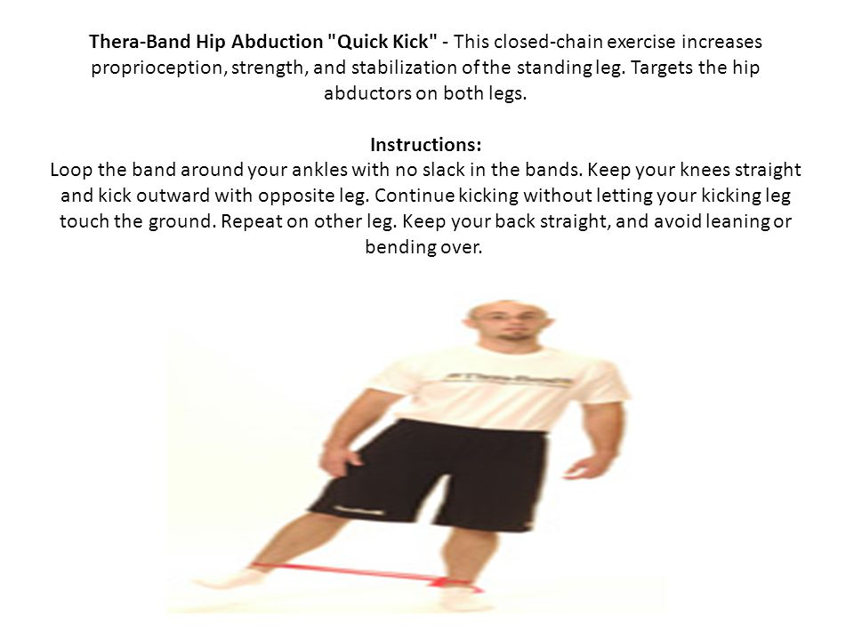 Thera-Band Hip Abduction Quick Kick - This closed-chain exercise increases proprioception, strength, and stabilization of the standing leg.