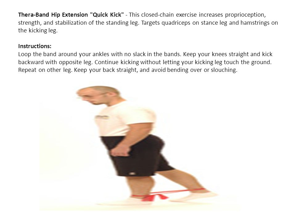 Thera-Band Hip Extension Quick Kick - This closed-chain exercise increases proprioception, strength, and stabilization of the standing leg.
