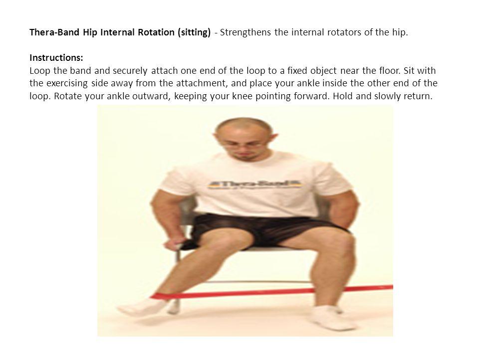 Thera-Band Hip Internal Rotation (sitting) - Strengthens the internal rotators of the hip.