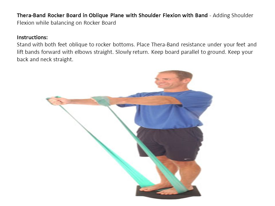 Thera-Band Rocker Board in Oblique Plane with Shoulder Flexion with Band - Adding Shoulder Flexion while balancing on Rocker Board Instructions: Stand with both feet oblique to rocker bottoms.