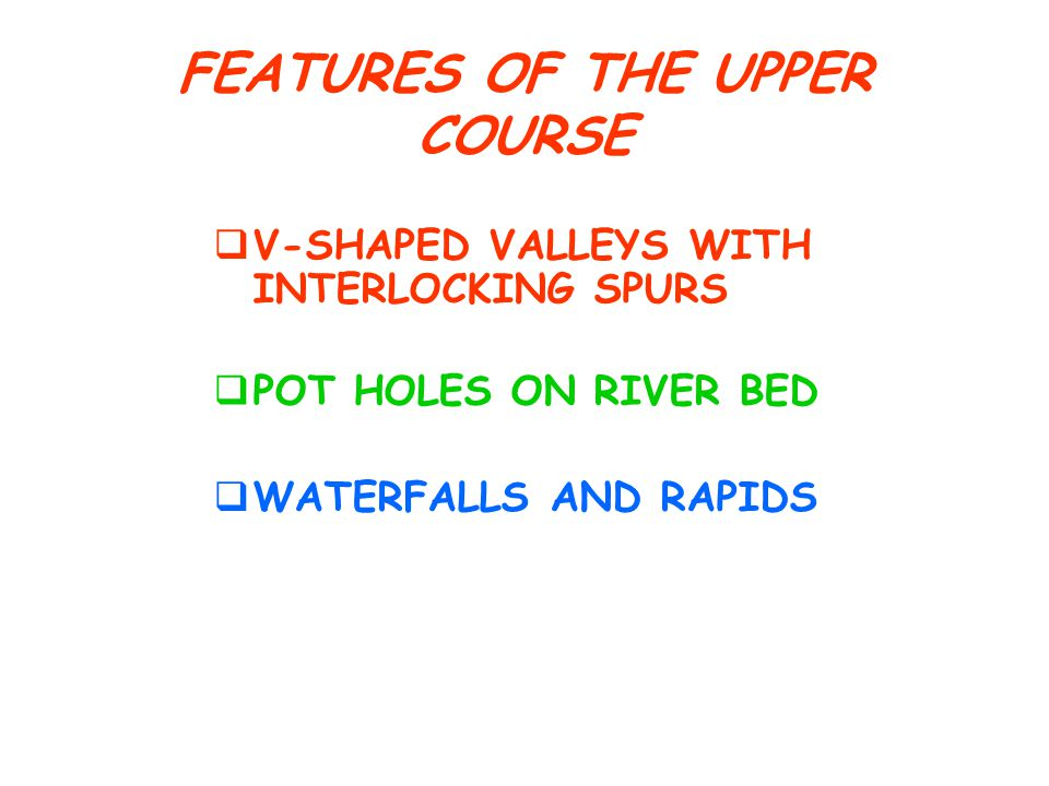 FEATURES OF THE UPPER COURSE