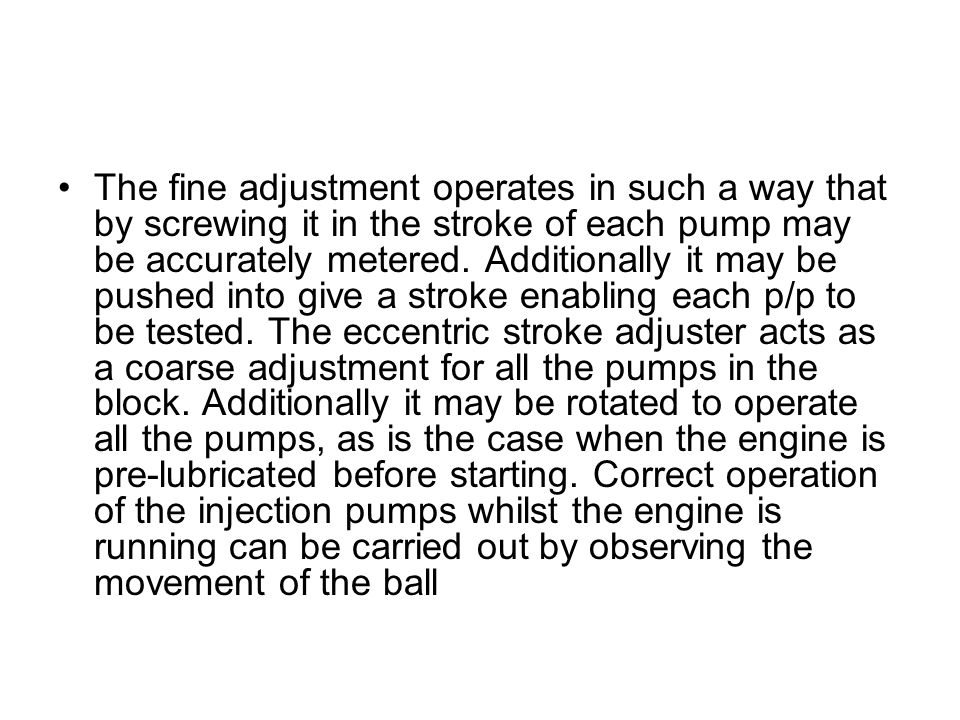 The fine adjustment operates in such a way that by screwing it in the stroke of each pump may be accurately metered.