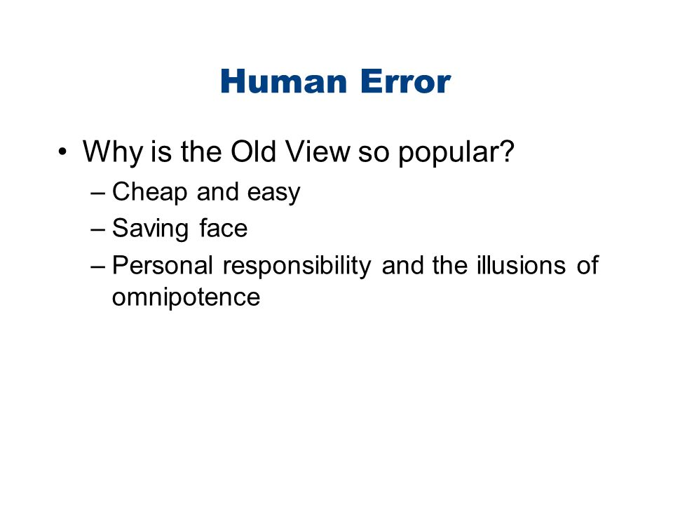 Human Error Why is the Old View so popular Cheap and easy Saving face
