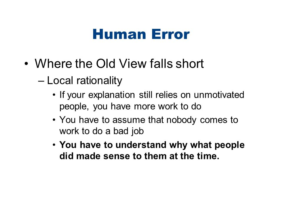 Human Error Where the Old View falls short Local rationality