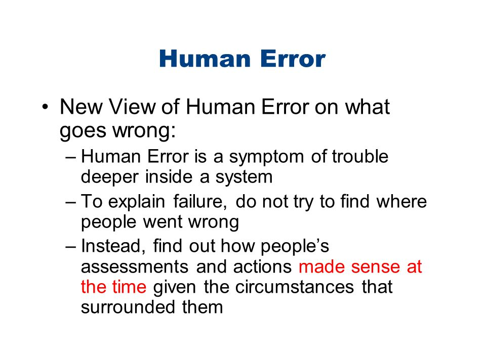 Human Error New View of Human Error on what goes wrong: