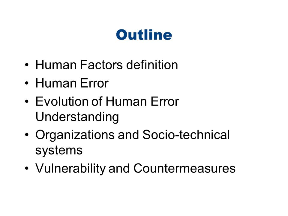 Outline Human Factors definition Human Error