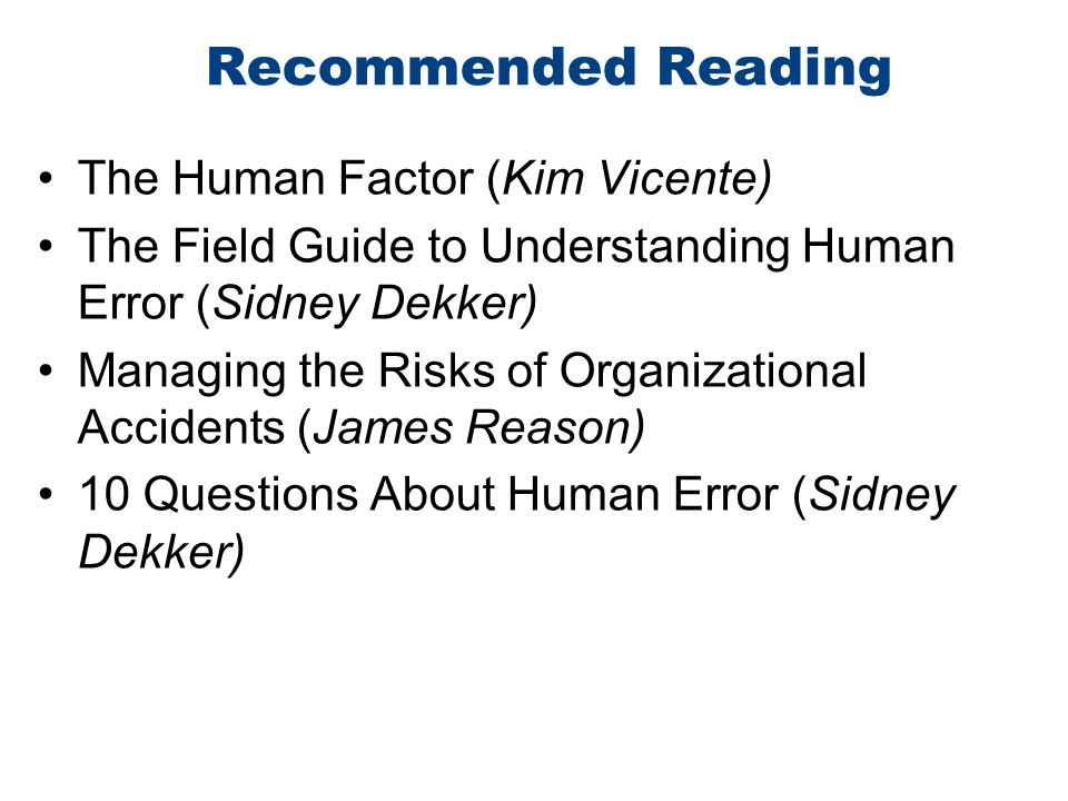 Recommended Reading The Human Factor (Kim Vicente)