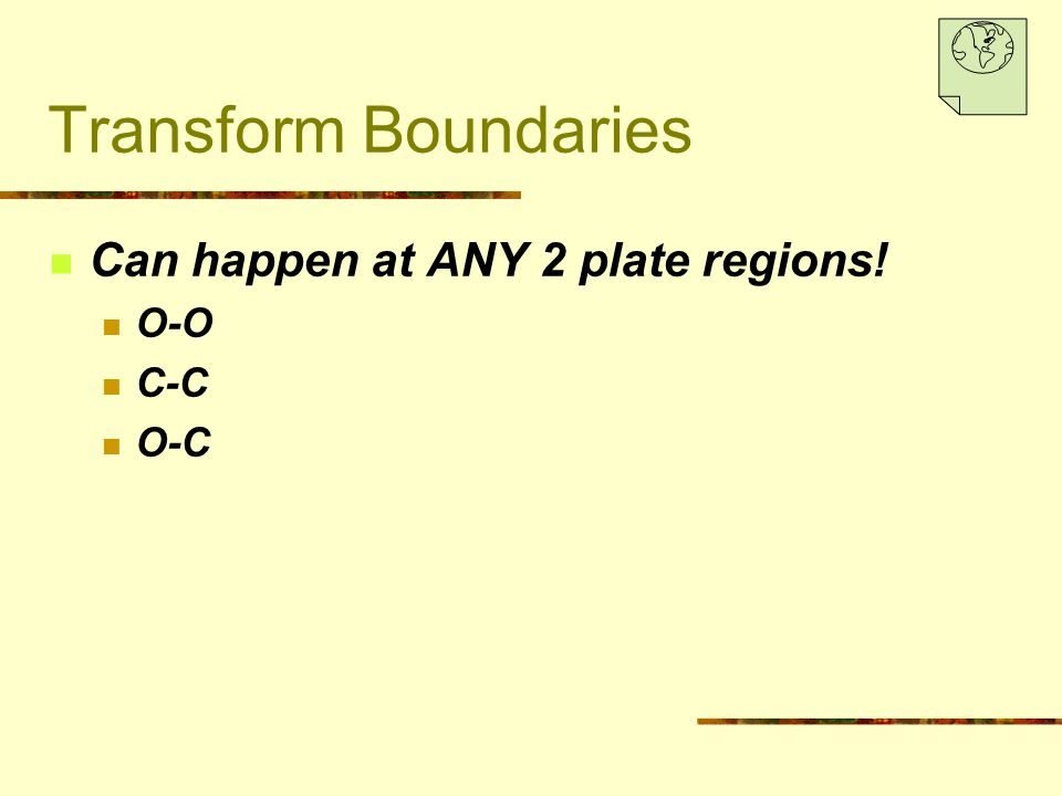 Transform Boundaries Can happen at ANY 2 plate regions! O-O C-C O-C