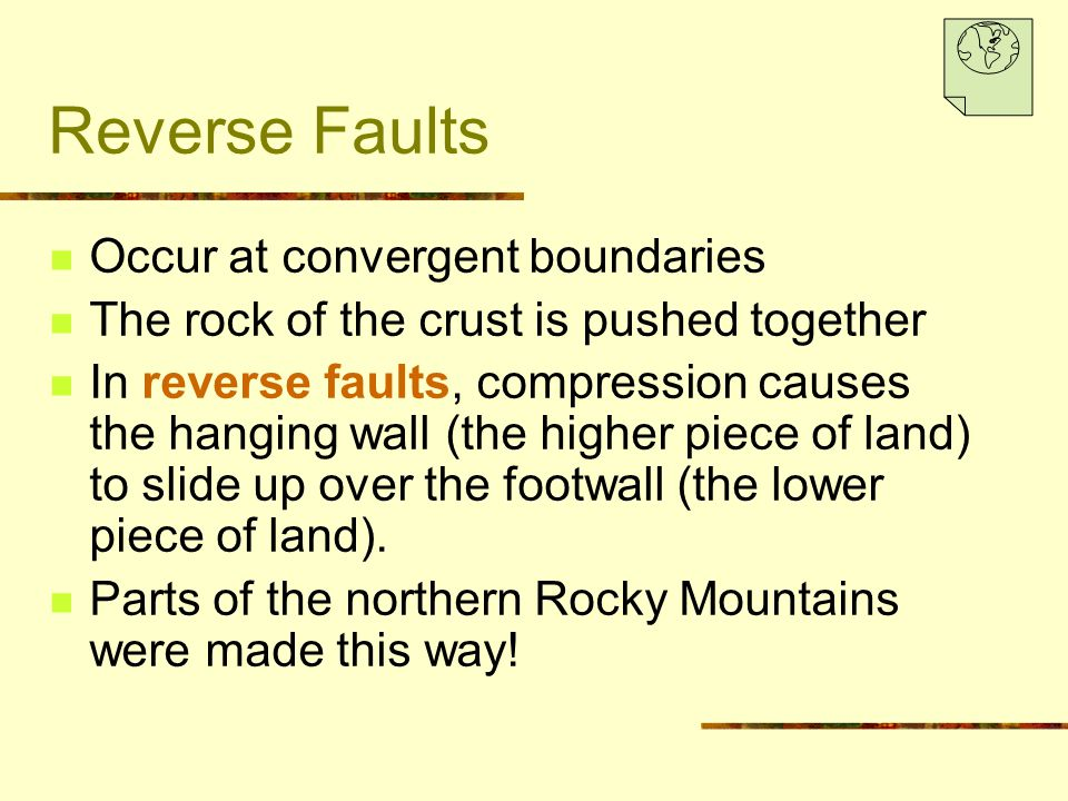 Reverse Faults Occur at convergent boundaries