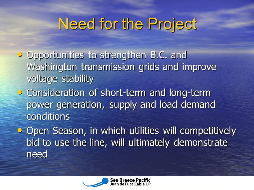 Need for the Project Opportunities to strengthen B.C. and Washington transmission grids and improve voltage stability.