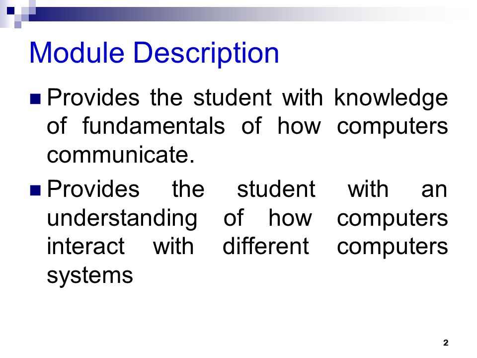 Module Description Provides the student with knowledge of fundamentals of how computers communicate.