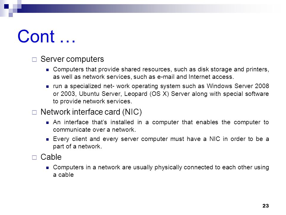 Cont … Server computers Network interface card (NIC) Cable