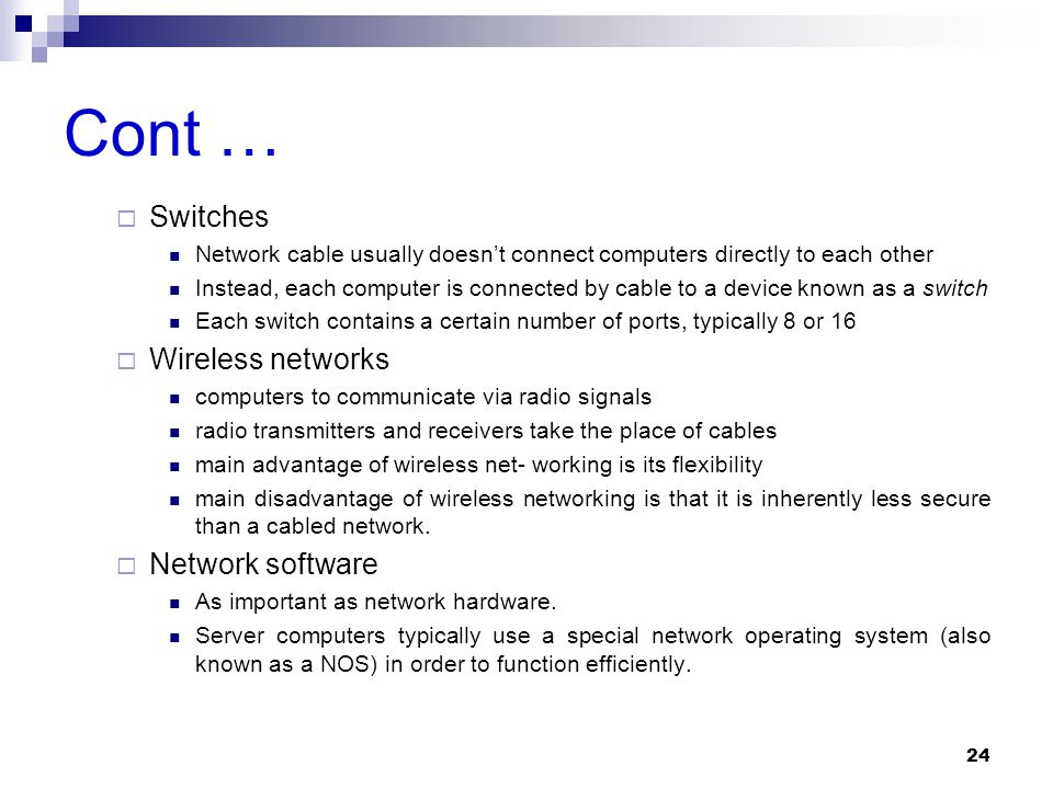 Cont … Switches Wireless networks Network software