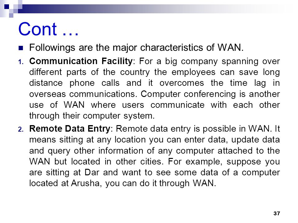 Cont … Followings are the major characteristics of WAN.