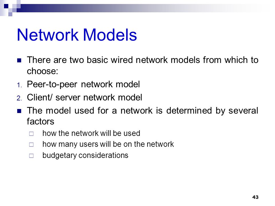 Network Models There are two basic wired network models from which to choose: Peer-to-peer network model.