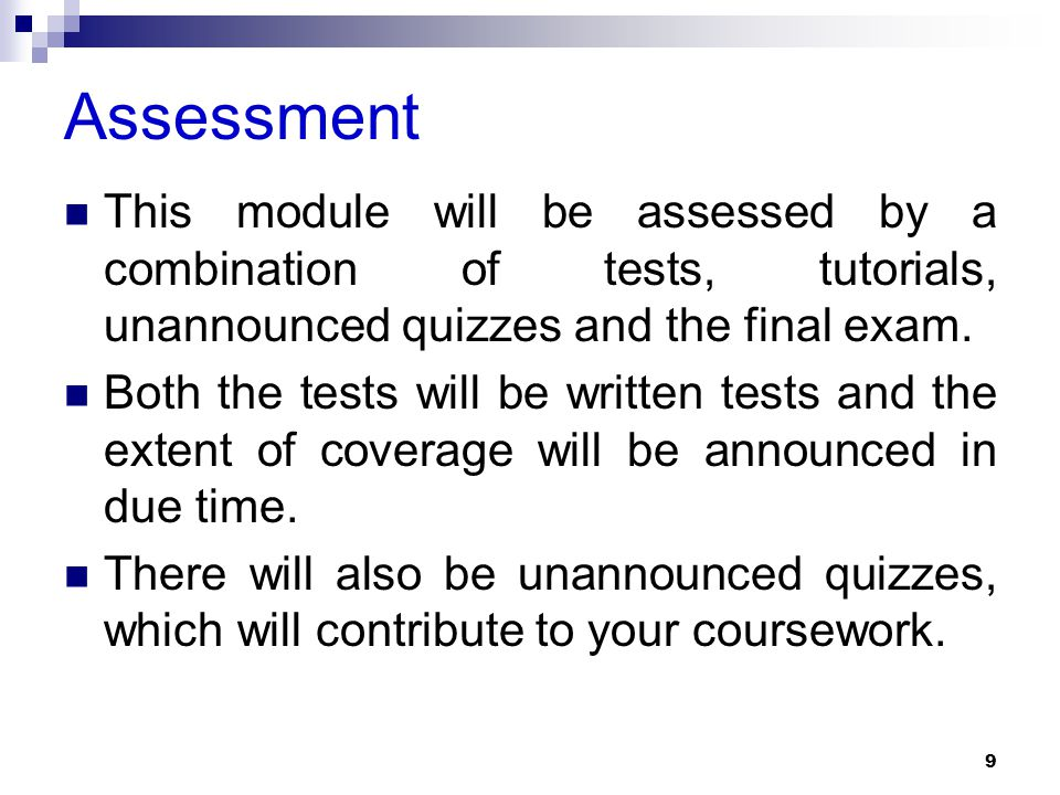 Assessment This module will be assessed by a combination of tests, tutorials, unannounced quizzes and the final exam.