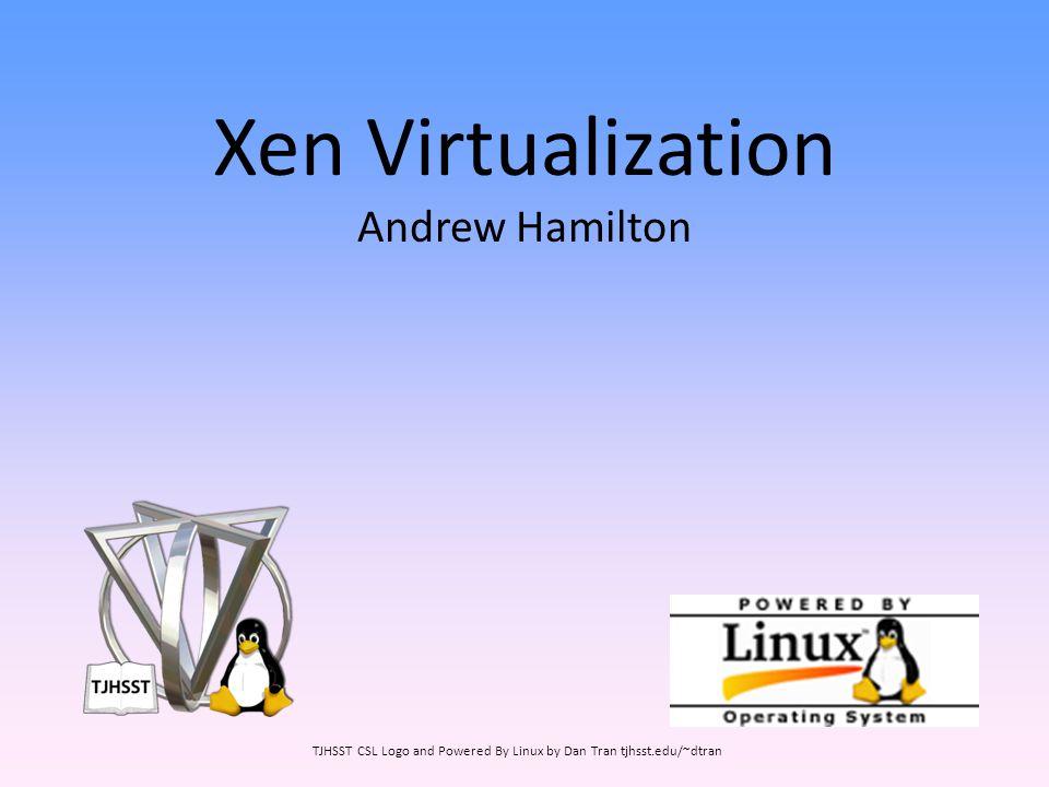 Xen Virtualization Andrew Hamilton