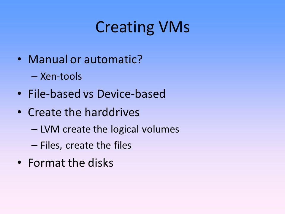 Creating VMs Manual or automatic File-based vs Device-based