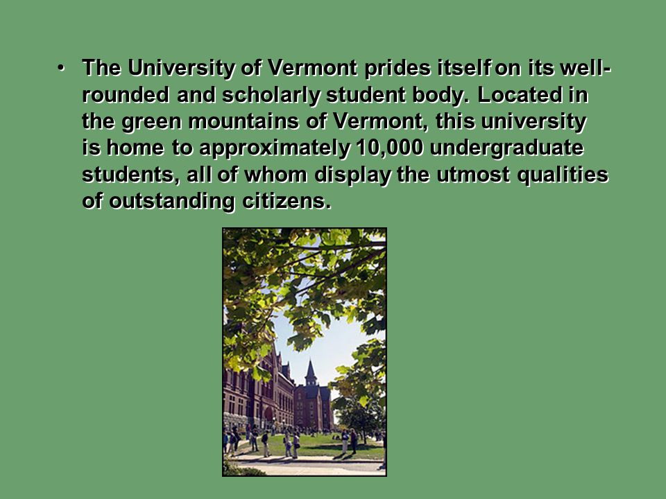 The University of Vermont prides itself on its well-rounded and scholarly student body.
