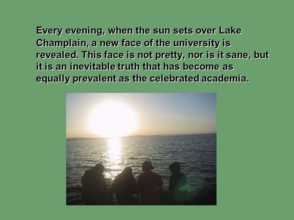 Every evening, when the sun sets over Lake Champlain, a new face of the university is revealed.
