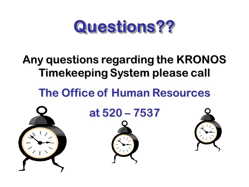 Questions Any questions regarding the KRONOS Timekeeping System please call. The Office of Human Resources.