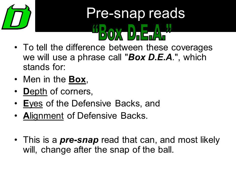 Pre-snap reads Box D.E.A.
