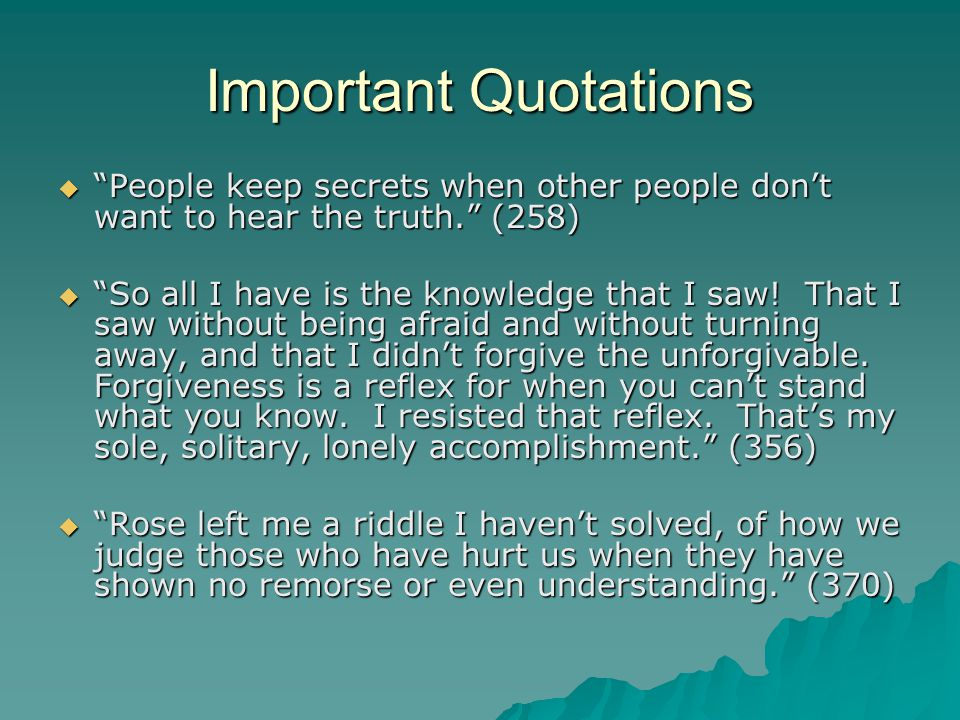 Important Quotations People keep secrets when other people don't want to hear the truth. (258)