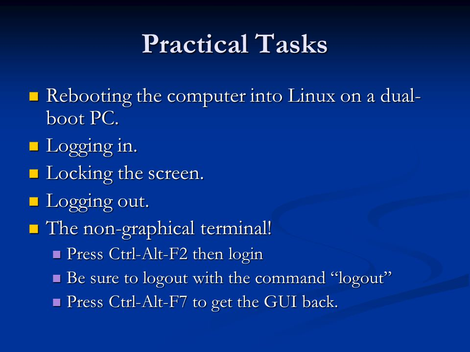 Practical Tasks Rebooting the computer into Linux on a dual-boot PC.