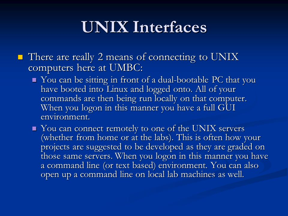 UNIX Interfaces There are really 2 means of connecting to UNIX computers here at UMBC: