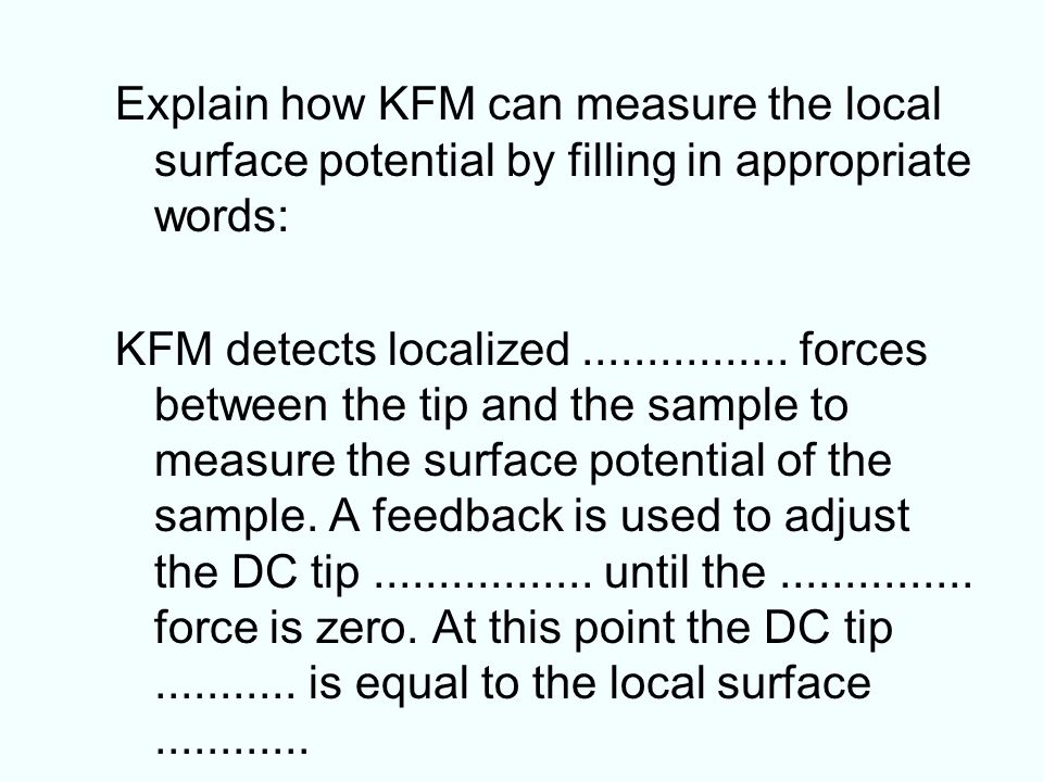 Explain how KFM can measure the local surface potential by filling in appropriate words: