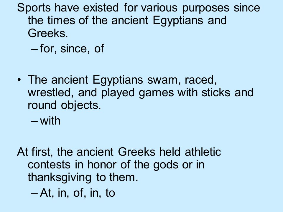 Sports have existed for various purposes since the times of the ancient Egyptians and Greeks.