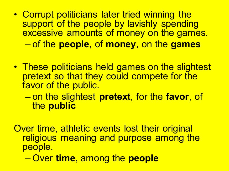 Corrupt politicians later tried winning the support of the people by lavishly spending excessive amounts of money on the games.