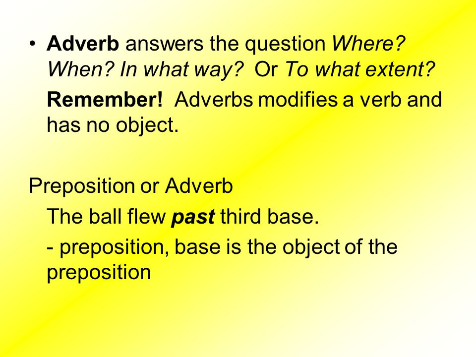 Adverb answers the question Where When In what way Or To what extent