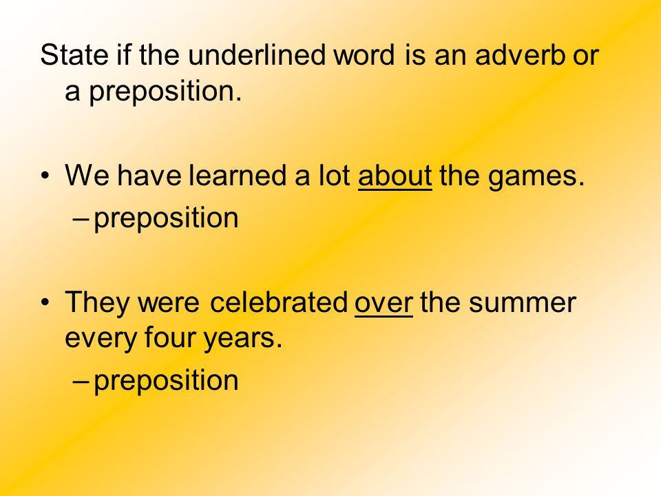 State if the underlined word is an adverb or a preposition.
