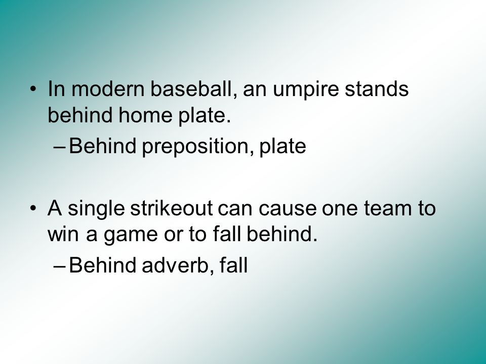 In modern baseball, an umpire stands behind home plate.