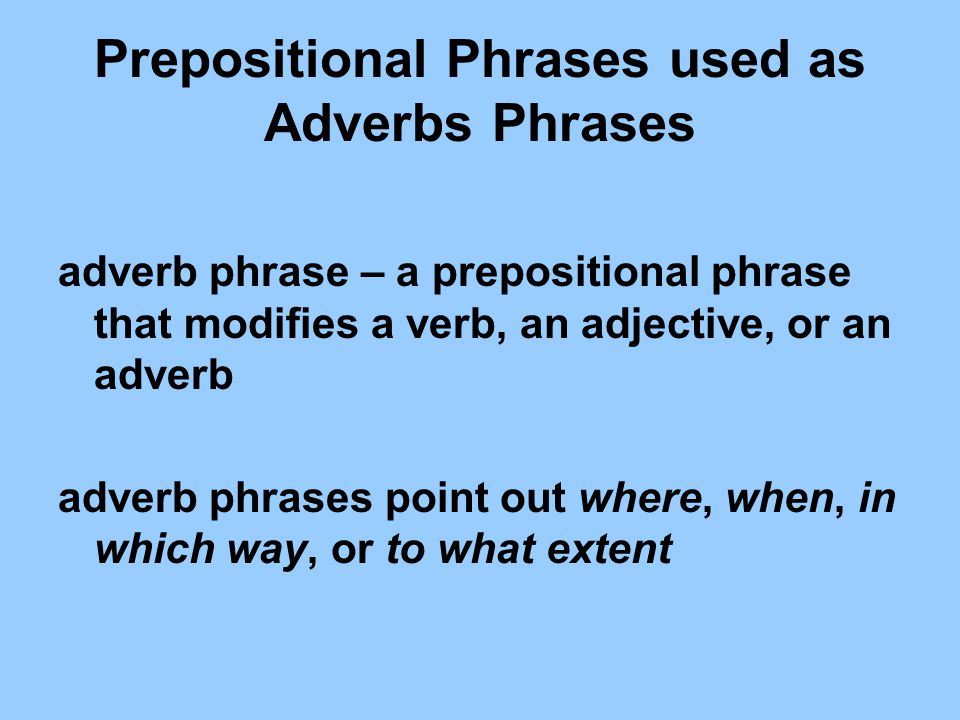 Prepositional Phrases used as Adverbs Phrases