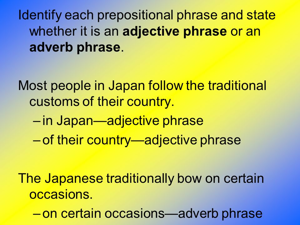Identify each prepositional phrase and state whether it is an adjective phrase or an adverb phrase.