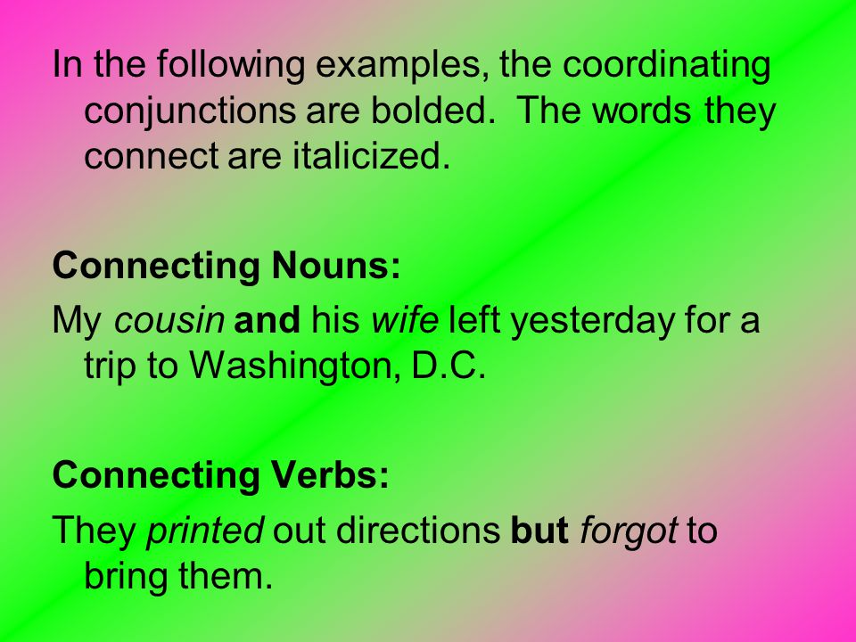 In the following examples, the coordinating conjunctions are bolded