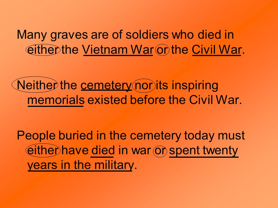 Many graves are of soldiers who died in either the Vietnam War or the Civil War.