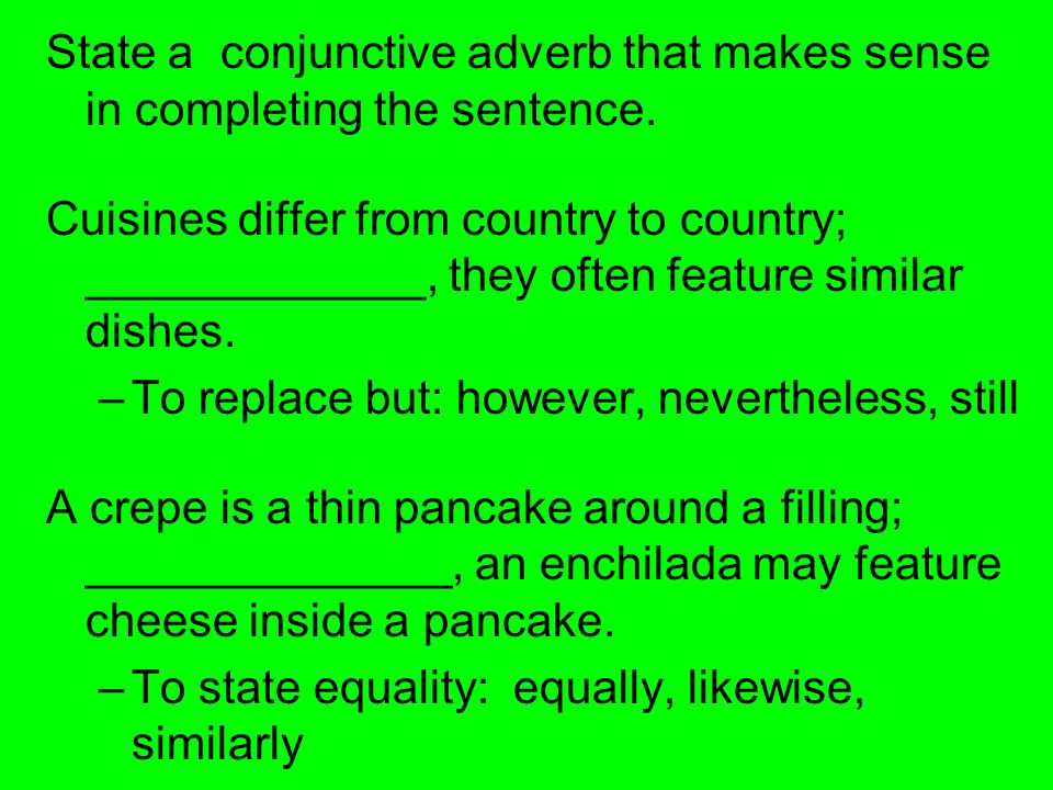 State a conjunctive adverb that makes sense in completing the sentence.